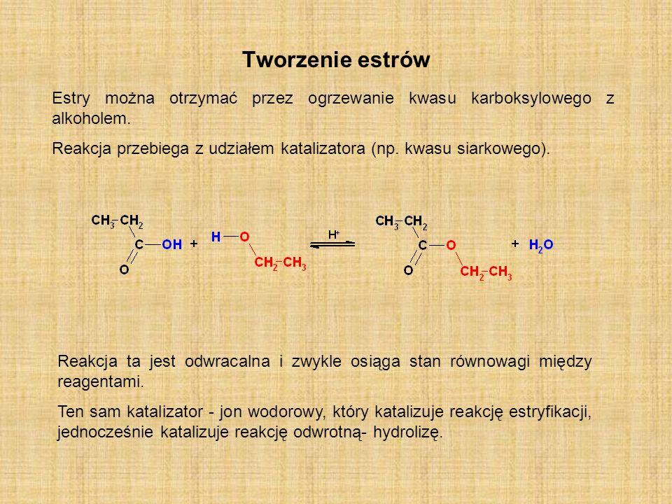 Tworzenie estrów Estry można otrzymać przez ogrzewanie kwasu karboksylowego z alkoholem.
