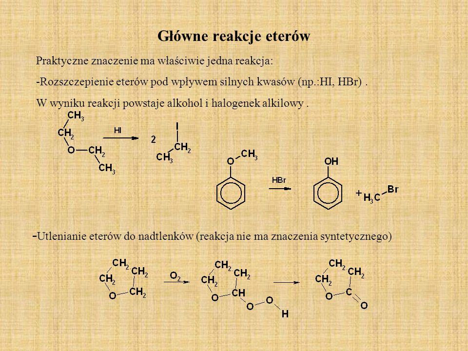 Główne reakcje eterów Praktyczne znaczenie ma właściwie jedna reakcja: -Rozszczepienie eterów pod wpływem silnych kwasów (np.:HI, HBr) .