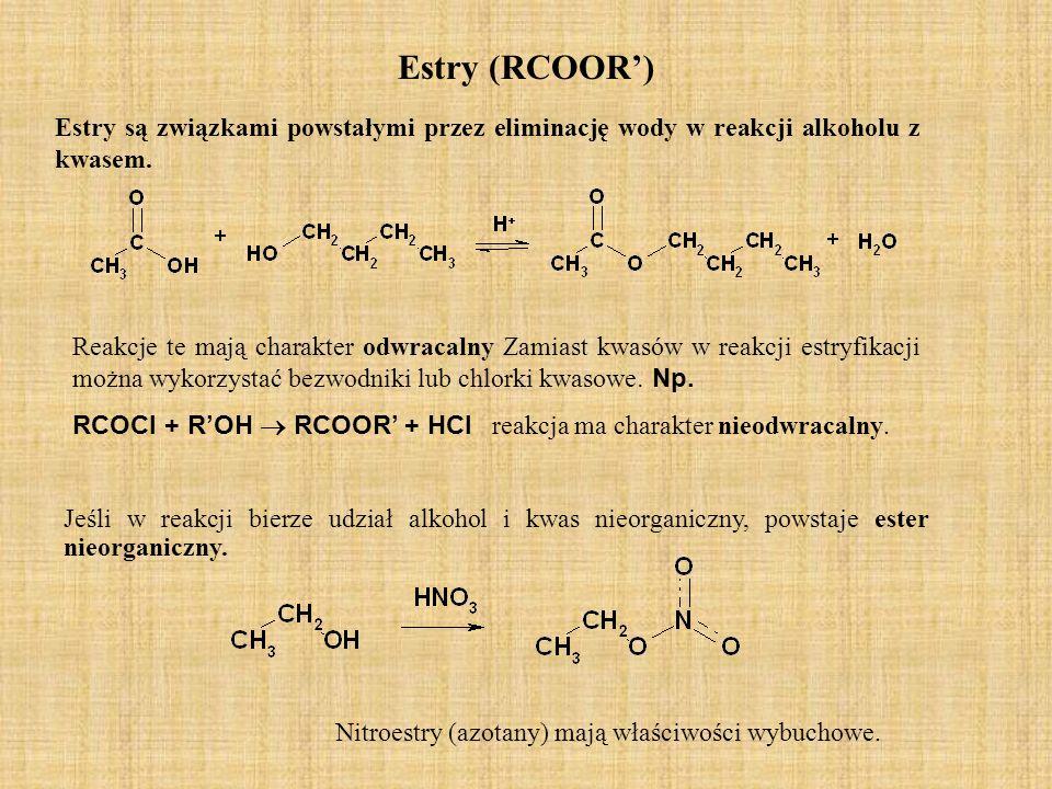 Estry (RCOOR') Estry są związkami powstałymi przez eliminację wody w reakcji alkoholu z kwasem.