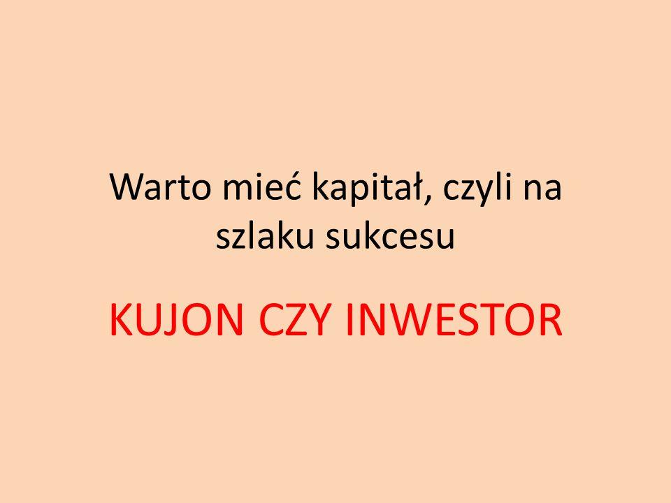 Warto mieć kapitał, czyli na szlaku sukcesu