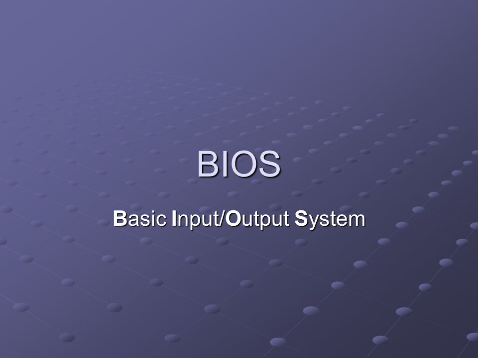 BIOS Basic Input/Output System