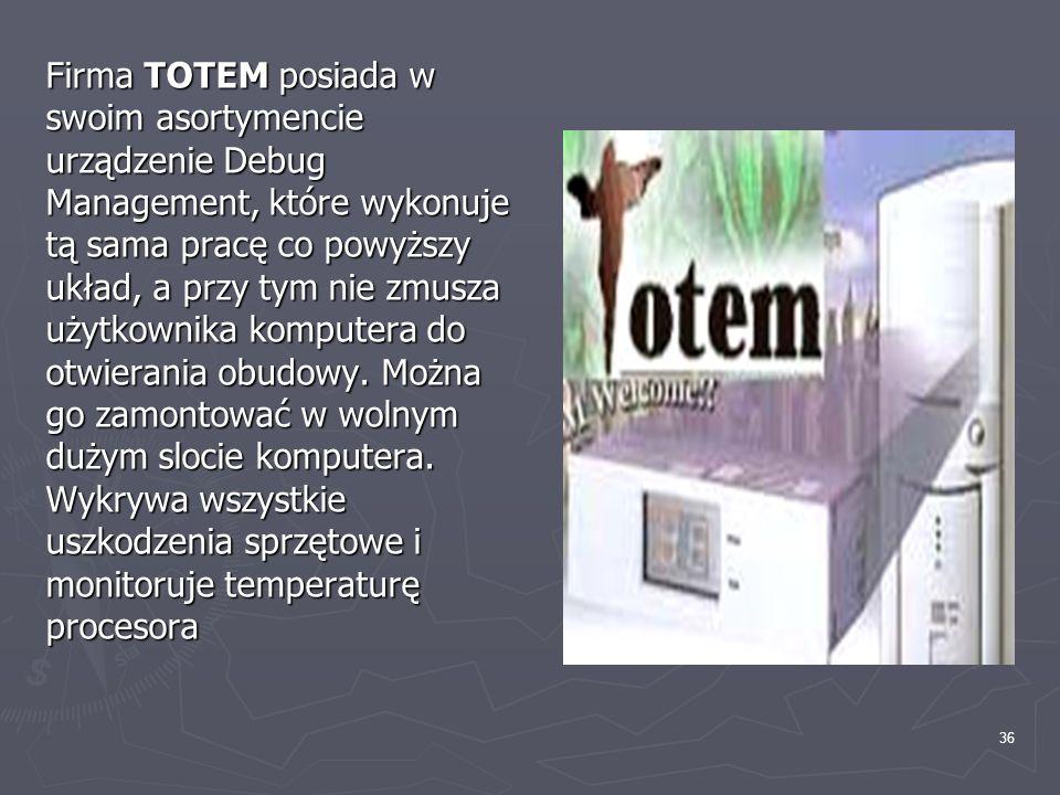 Firma TOTEM posiada w swoim asortymencie urządzenie Debug Management, które wykonuje tą sama pracę co powyższy układ, a przy tym nie zmusza użytkownika komputera do otwierania obudowy.