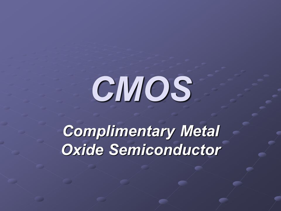 Complimentary Metal Oxide Semiconductor
