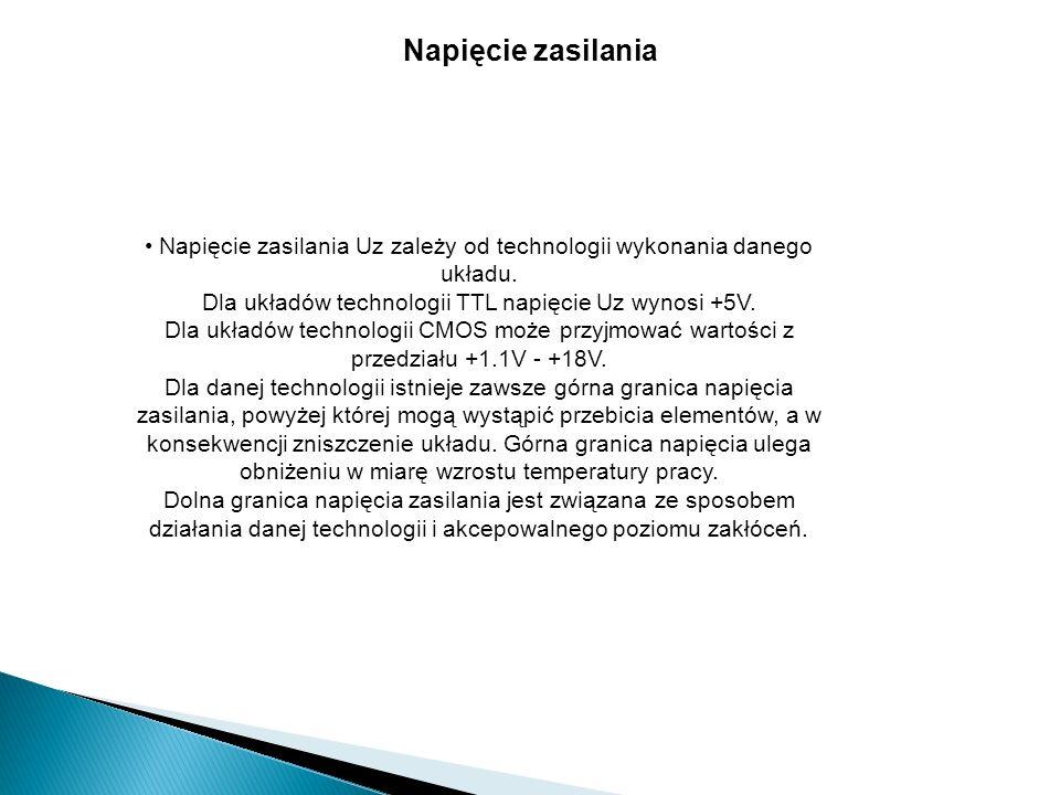 Napięcie zasilania • Napięcie zasilania Uz zależy od technologii wykonania danego. układu. Dla układów technologii TTL napięcie Uz wynosi +5V.