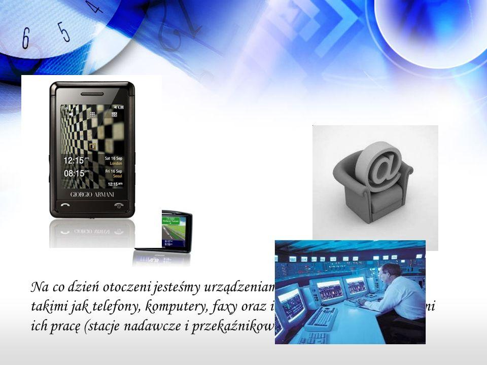 Na co dzień otoczeni jesteśmy urządzeniami telekomunikacyjnymi, takimi jak telefony, komputery, faxy oraz instalacjami zapewniającymi ich pracę (stacje nadawcze i przekaźnikowe, sieci teleinformatyczne).