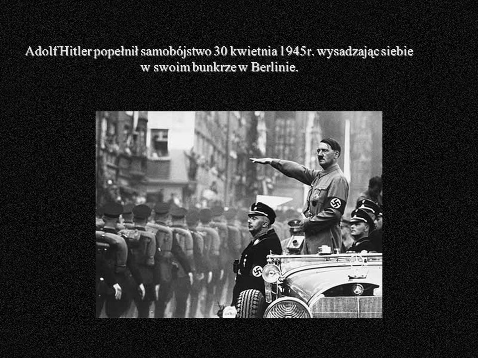 Adolf Hitler popełnił samobójstwo 30 kwietnia 1945r