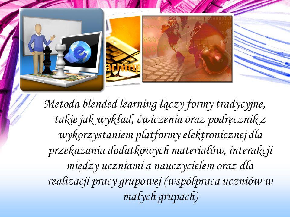 Metoda blended learning łączy formy tradycyjne, takie jak wykład, ćwiczenia oraz podręcznik z wykorzystaniem platformy elektronicznej dla przekazania dodatkowych materiałów, interakcji między uczniami a nauczycielem oraz dla realizacji pracy grupowej (współpraca uczniów w małych grupach)