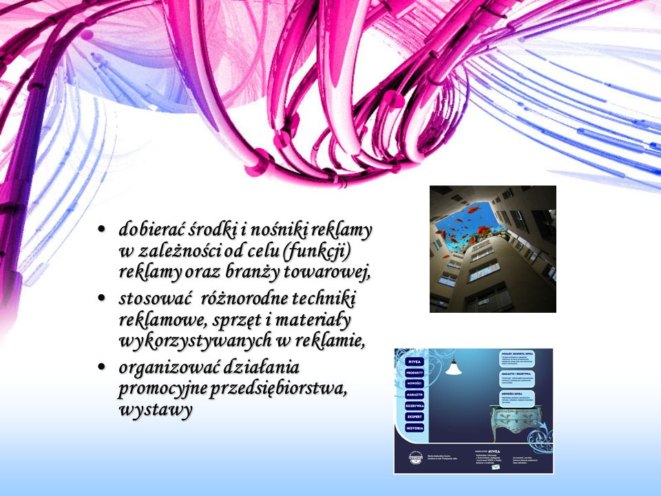 dobierać środki i nośniki reklamy w zależności od celu (funkcji) reklamy oraz branży towarowej,