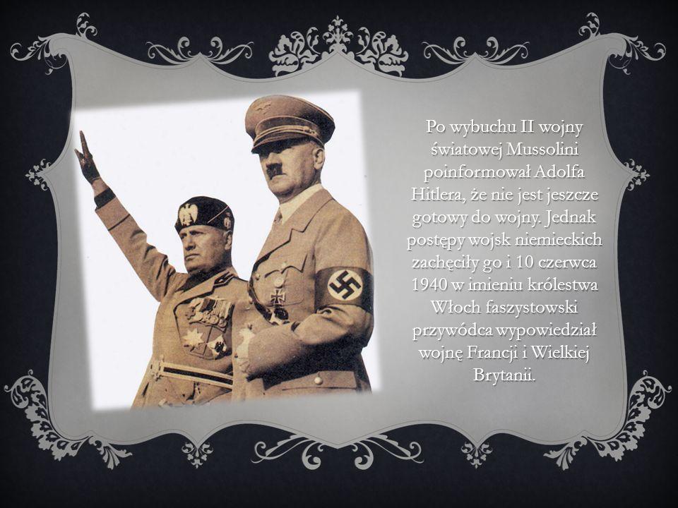 Po wybuchu II wojny światowej Mussolini poinformował Adolfa Hitlera, że nie jest jeszcze gotowy do wojny.