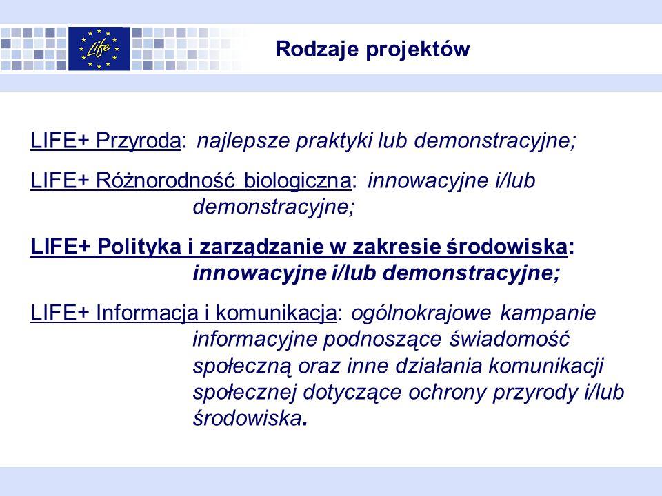 Rodzaje projektów LIFE+ Przyroda: najlepsze praktyki lub demonstracyjne; LIFE+ Różnorodność biologiczna: innowacyjne i/lub demonstracyjne;