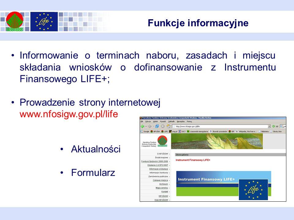 Funkcje informacyjne Informowanie o terminach naboru, zasadach i miejscu składania wniosków o dofinansowanie z Instrumentu Finansowego LIFE+;