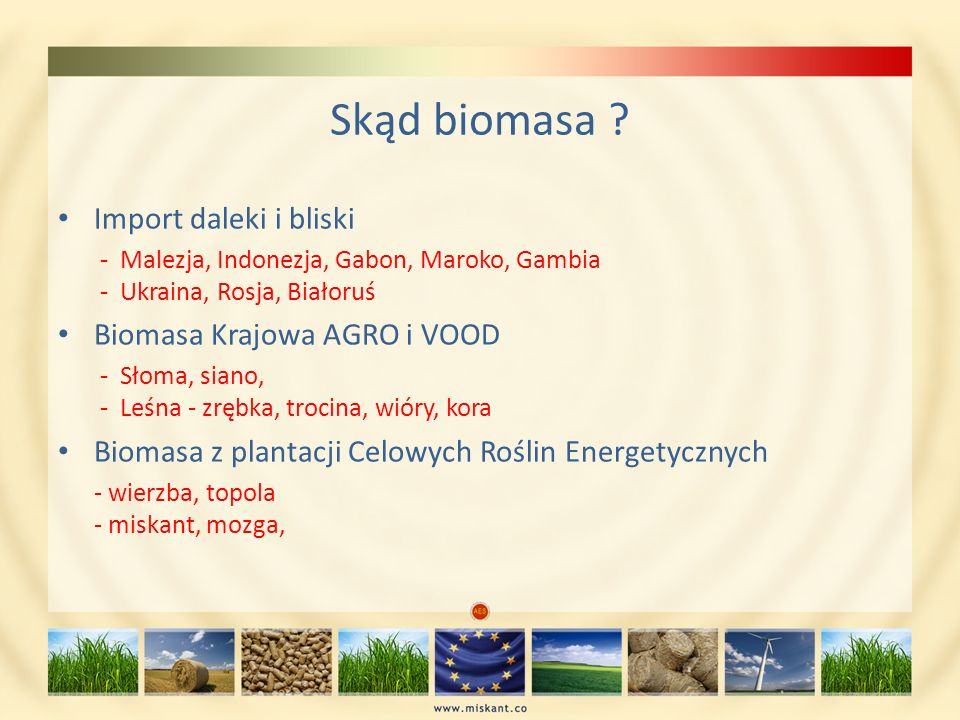 Skąd biomasa Import daleki i bliski Biomasa Krajowa AGRO i VOOD