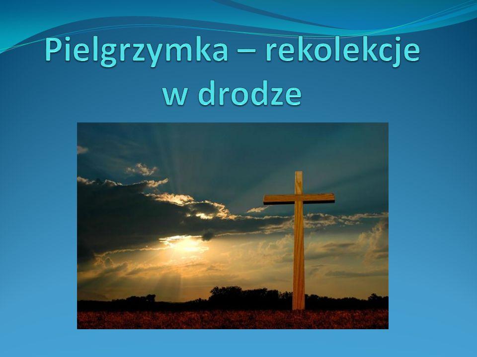 Pielgrzymka – rekolekcje w drodze