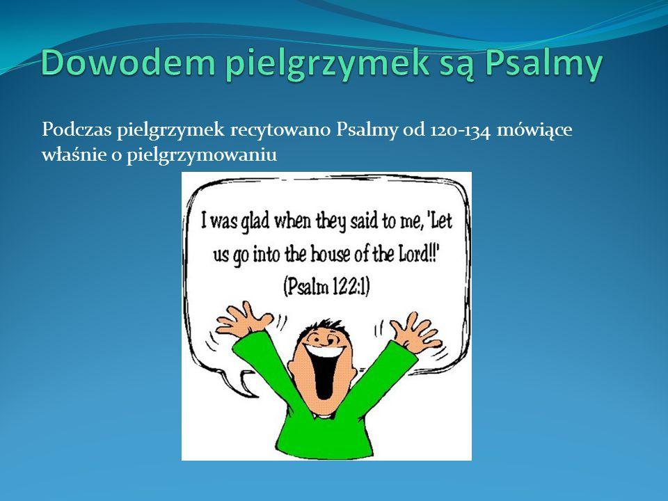 Dowodem pielgrzymek są Psalmy