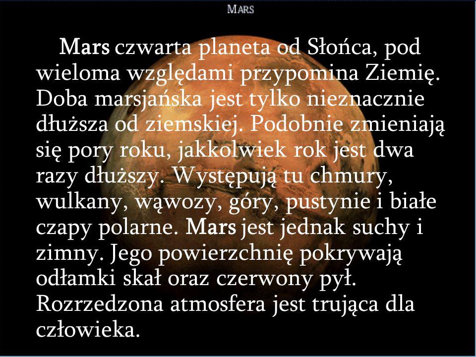 Mars czwarta planeta od Słońca, pod wieloma względami przypomina Ziemię.