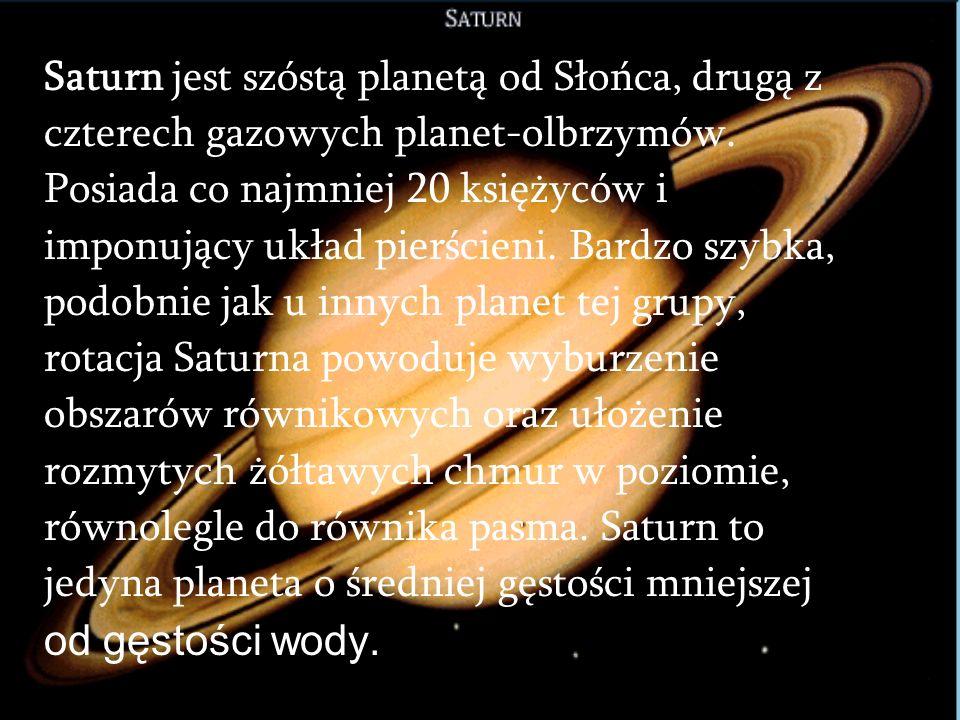 Saturn jest szóstą planetą od Słońca, drugą z