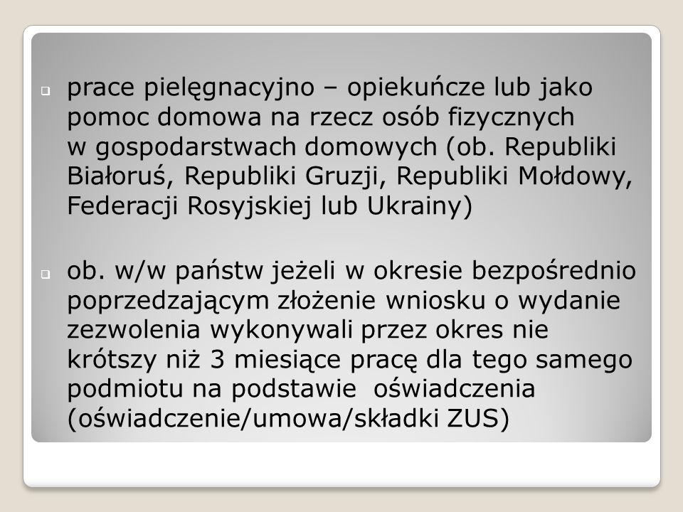 prace pielęgnacyjno – opiekuńcze lub jako pomoc domowa na rzecz osób fizycznych w gospodarstwach domowych (ob. Republiki Białoruś, Republiki Gruzji, Republiki Mołdowy, Federacji Rosyjskiej lub Ukrainy)