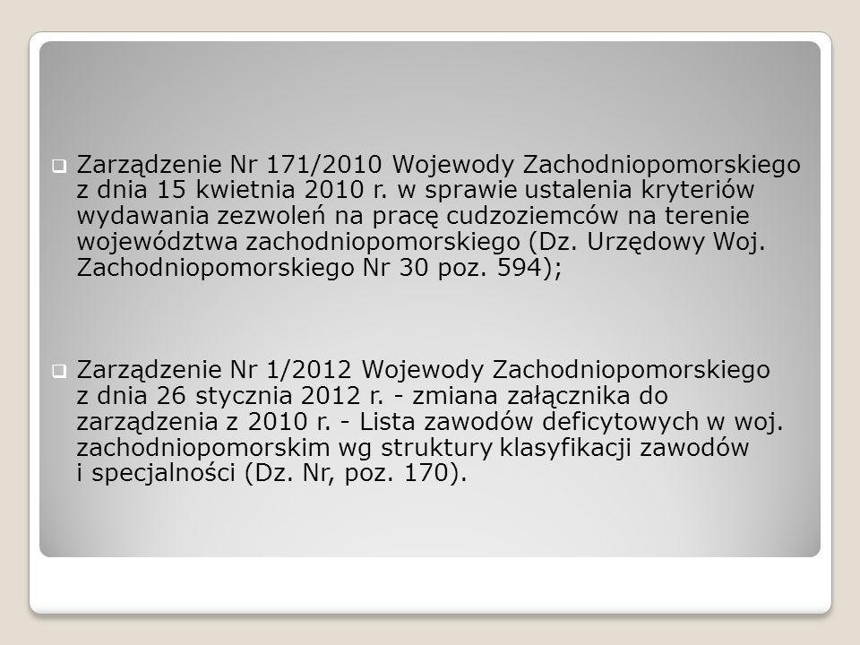 Zarządzenie Nr 171/2010 Wojewody Zachodniopomorskiego z dnia 15 kwietnia 2010 r. w sprawie ustalenia kryteriów wydawania zezwoleń na pracę cudzoziemców na terenie województwa zachodniopomorskiego (Dz. Urzędowy Woj. Zachodniopomorskiego Nr 30 poz. 594);