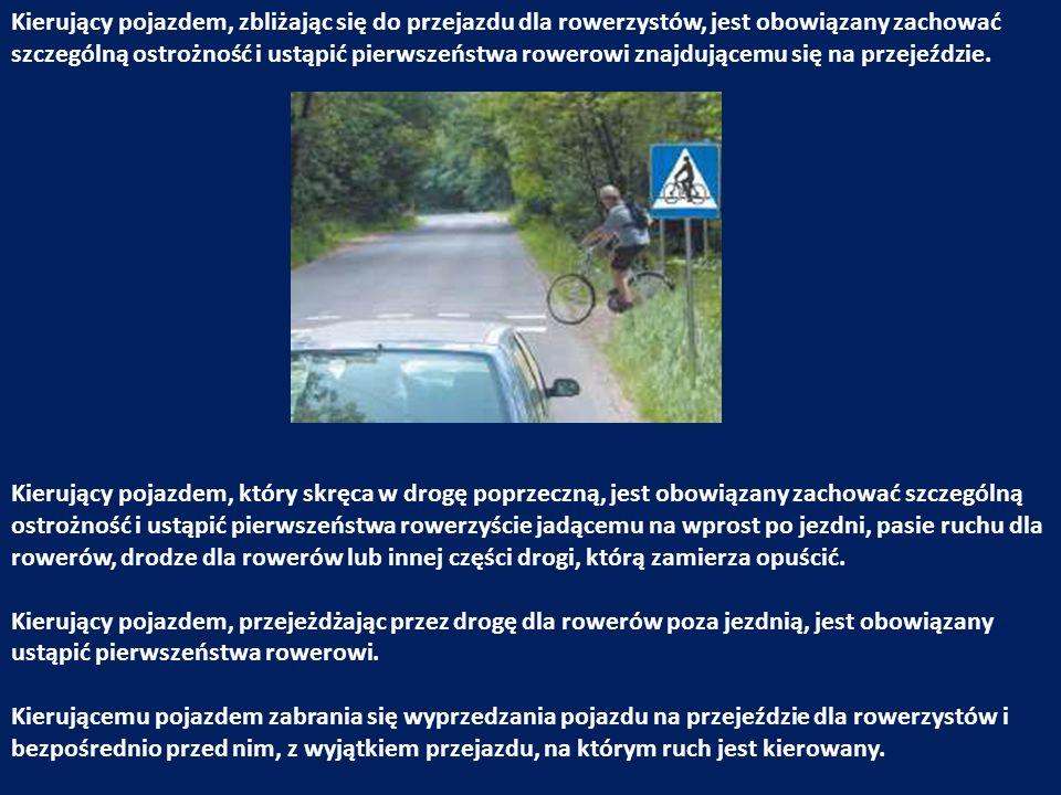 Kierujący pojazdem, zbliżając się do przejazdu dla rowerzystów, jest obowiązany zachować szczególną ostrożność i ustąpić pierwszeństwa rowerowi znajdującemu się na przejeździe.
