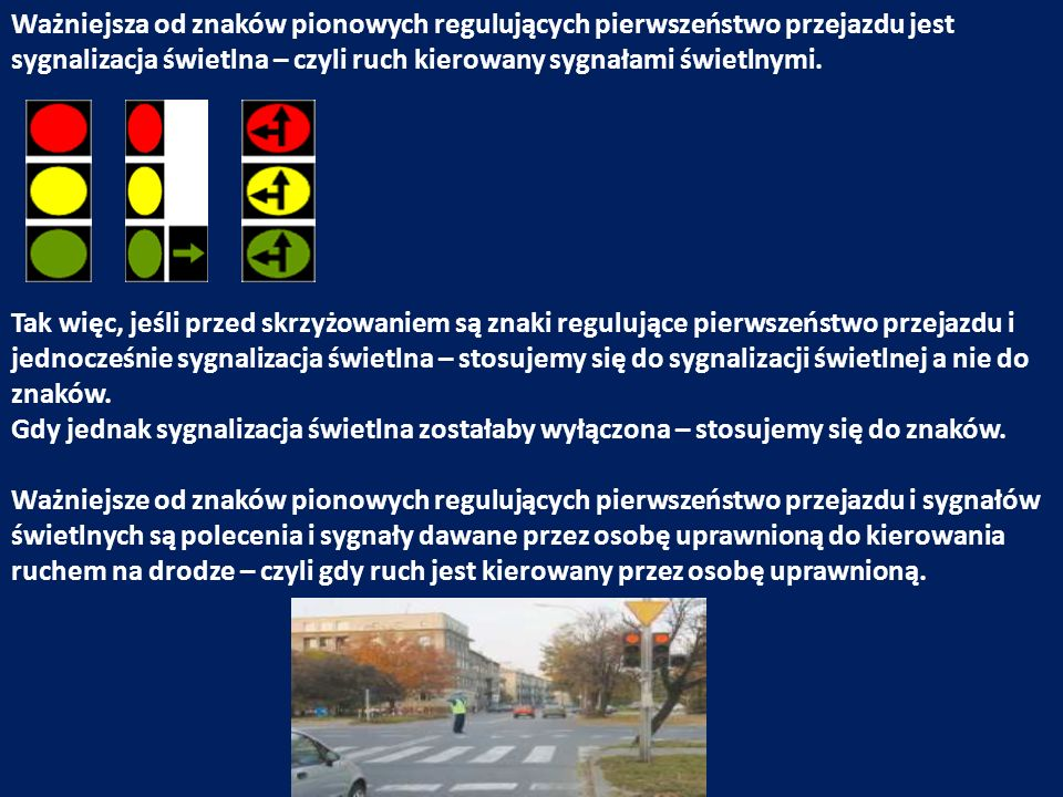 Ważniejsza od znaków pionowych regulujących pierwszeństwo przejazdu jest sygnalizacja świetlna – czyli ruch kierowany sygnałami świetlnymi.