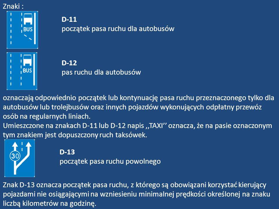 Znaki : D-11 początek pasa ruchu dla autobusów. D-12 pas ruchu dla autobusów.