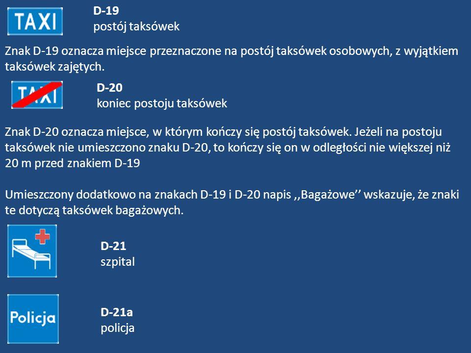 D-19 postój taksówek Znak D-19 oznacza miejsce przeznaczone na postój taksówek osobowych, z wyjątkiem taksówek zajętych.