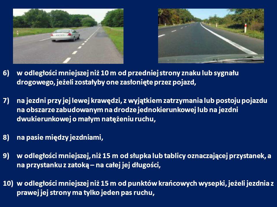 w odległości mniejszej niż 10 m od przedniej strony znaku lub sygnału drogowego, jeżeli zostałyby one zasłonięte przez pojazd,