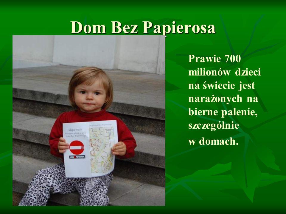 Dom Bez Papierosa Prawie 700 milionów dzieci na świecie jest narażonych na bierne palenie, szczególnie.