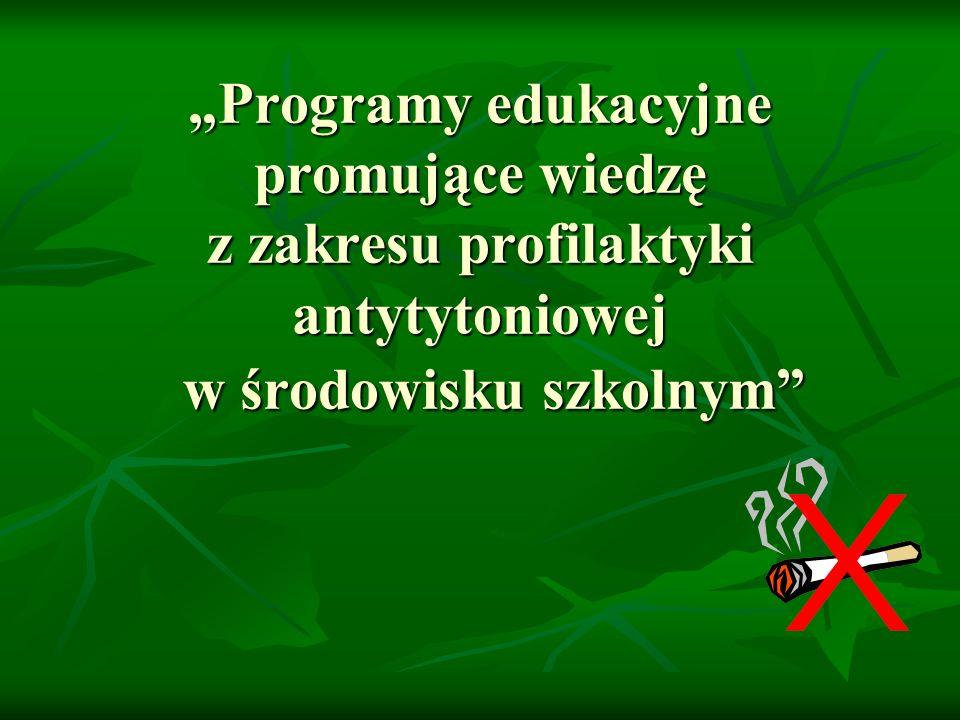 """""""Programy edukacyjne promujące wiedzę z zakresu profilaktyki antytytoniowej w środowisku szkolnym"""