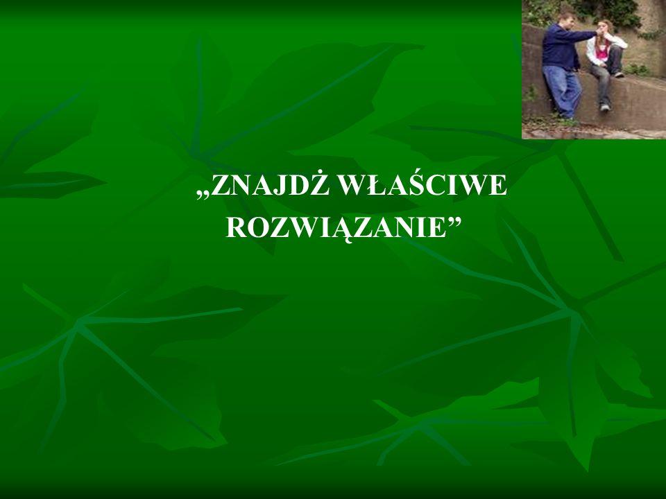 """""""ZNAJDŻ WŁAŚCIWE ROZWIĄZANIE"""