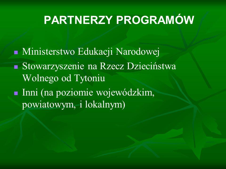 PARTNERZY PROGRAMÓW Ministerstwo Edukacji Narodowej. Stowarzyszenie na Rzecz Dzieciństwa Wolnego od Tytoniu.