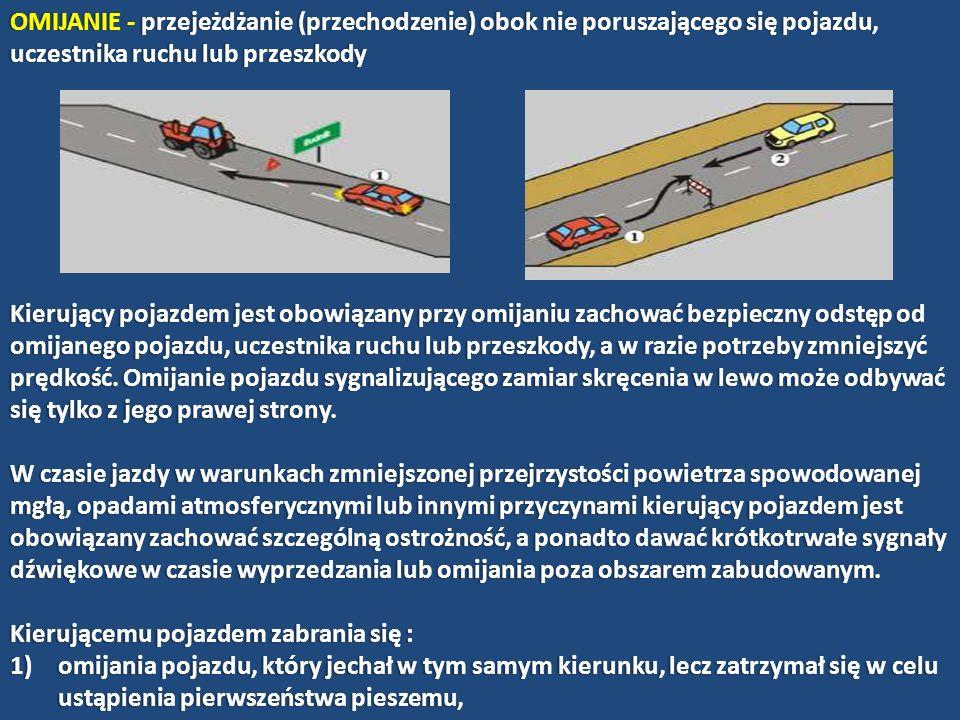 OMIJANIE - przejeżdżanie (przechodzenie) obok nie poruszającego się pojazdu, uczestnika ruchu lub przeszkody