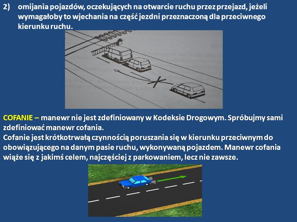omijania pojazdów, oczekujących na otwarcie ruchu przez przejazd, jeżeli wymagałoby to wjechania na część jezdni przeznaczoną dla przeciwnego kierunku ruchu.