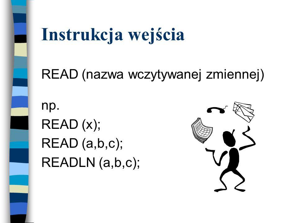 Instrukcja wejścia READ (nazwa wczytywanej zmiennej) np. READ (x);