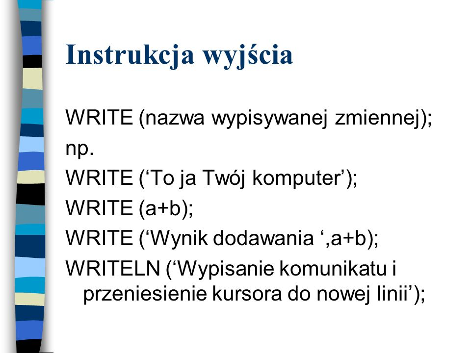 Instrukcja wyjścia WRITE (nazwa wypisywanej zmiennej); np.