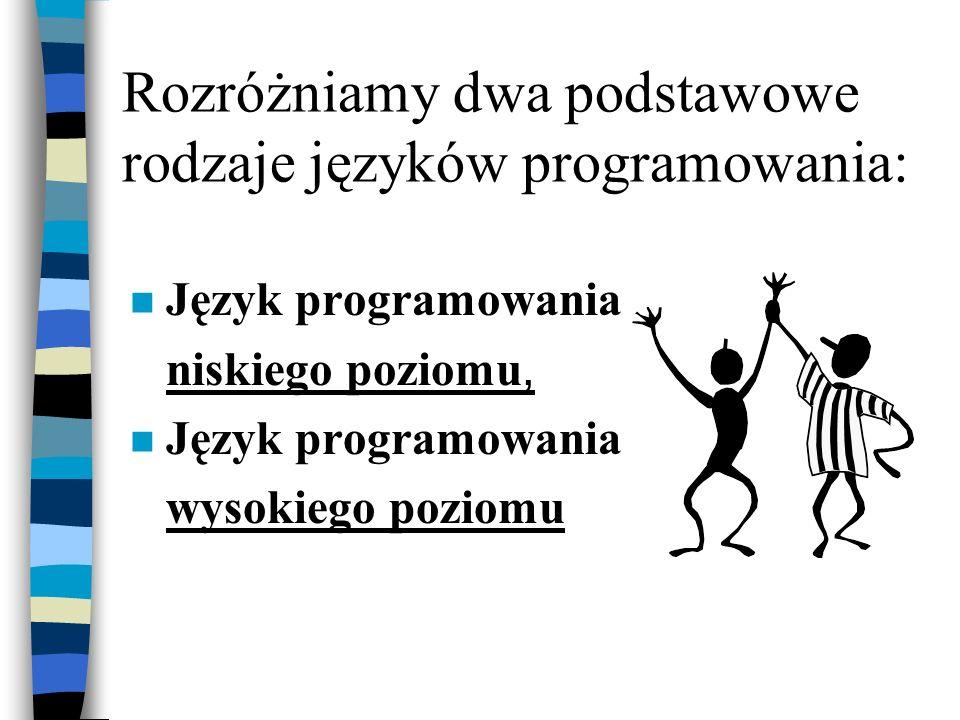 Rozróżniamy dwa podstawowe rodzaje języków programowania: