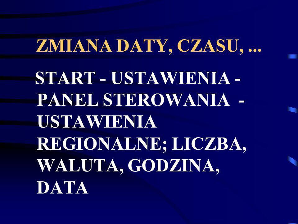 ZMIANA DATY, CZASU, ...START - USTAWIENIA - PANEL STEROWANIA - USTAWIENIA REGIONALNE; LICZBA, WALUTA, GODZINA, DATA.