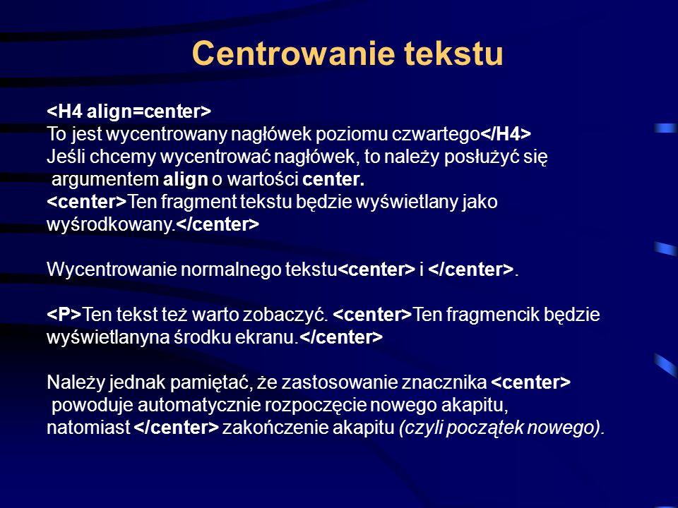 Centrowanie tekstu <H4 align=center>