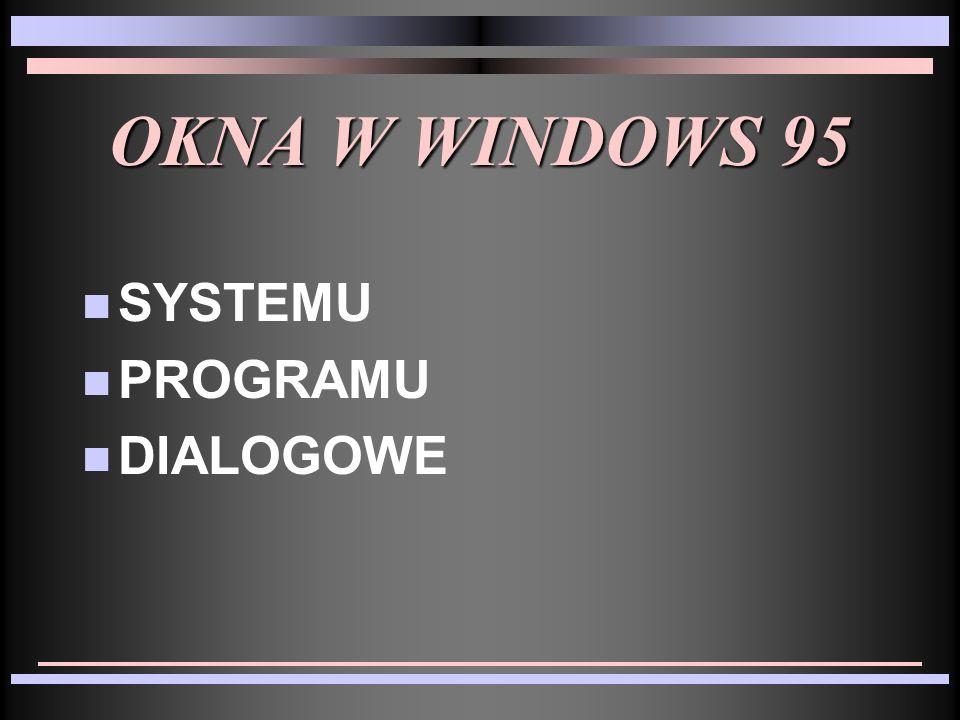 OKNA W WINDOWS 95 SYSTEMU PROGRAMU DIALOGOWE
