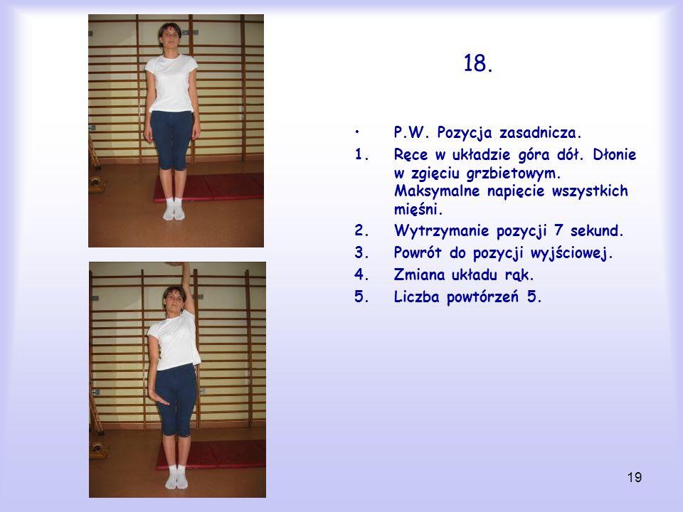 18. P.W. Pozycja zasadnicza. Ręce w układzie góra dół. Dłonie w zgięciu grzbietowym. Maksymalne napięcie wszystkich mięśni.