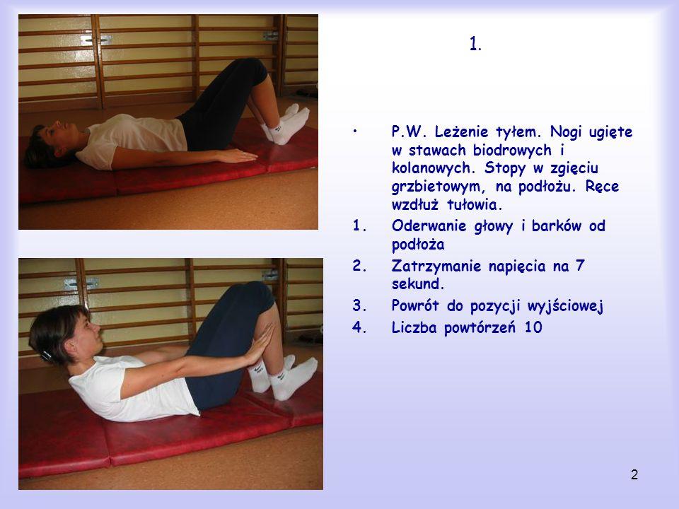 1. P.W. Leżenie tyłem. Nogi ugięte w stawach biodrowych i kolanowych. Stopy w zgięciu grzbietowym, na podłożu. Ręce wzdłuż tułowia.