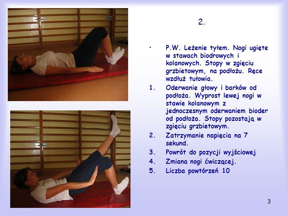 2. P.W. Leżenie tyłem. Nogi ugięte w stawach biodrowych i kolanowych. Stopy w zgięciu grzbietowym, na podłożu. Ręce wzdłuż tułowia.