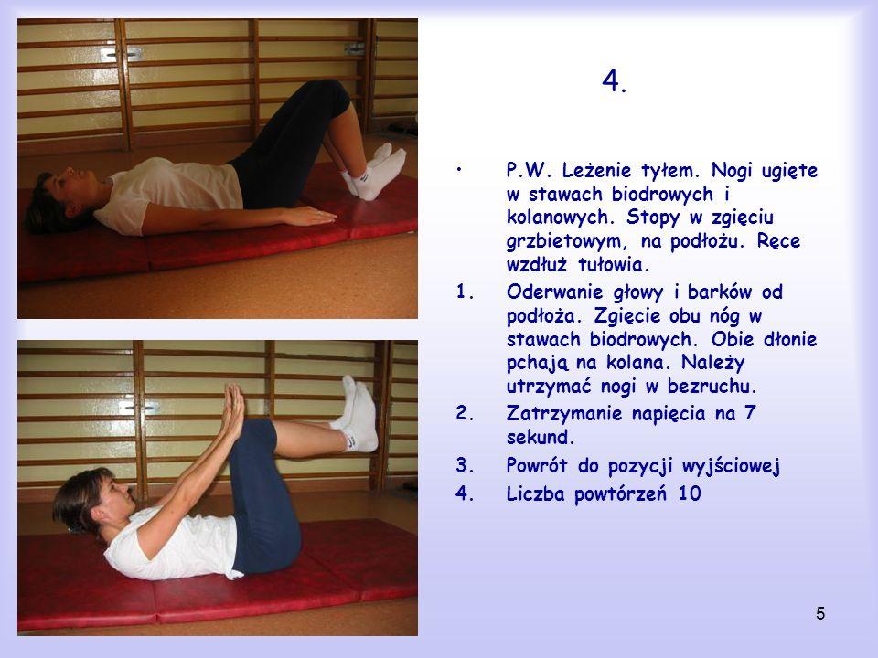 4. P.W. Leżenie tyłem. Nogi ugięte w stawach biodrowych i kolanowych. Stopy w zgięciu grzbietowym, na podłożu. Ręce wzdłuż tułowia.