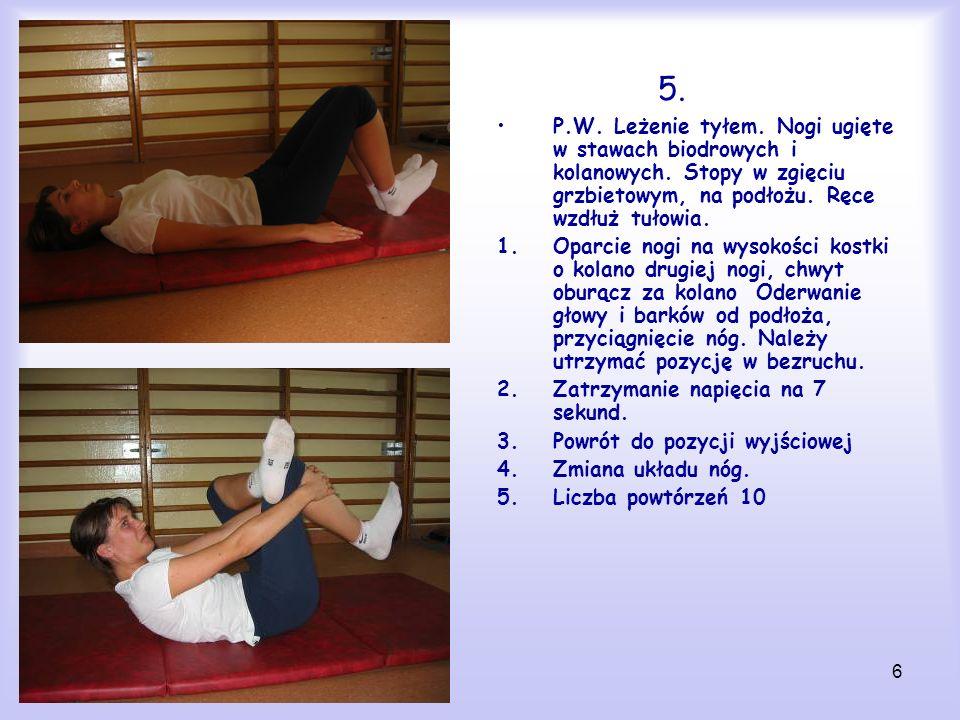5. P.W. Leżenie tyłem. Nogi ugięte w stawach biodrowych i kolanowych. Stopy w zgięciu grzbietowym, na podłożu. Ręce wzdłuż tułowia.