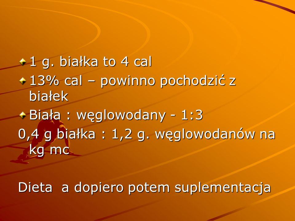 1 g. białka to 4 cal 13% cal – powinno pochodzić z białek. Biała : węglowodany - 1:3. 0,4 g białka : 1,2 g. węglowodanów na kg mc.