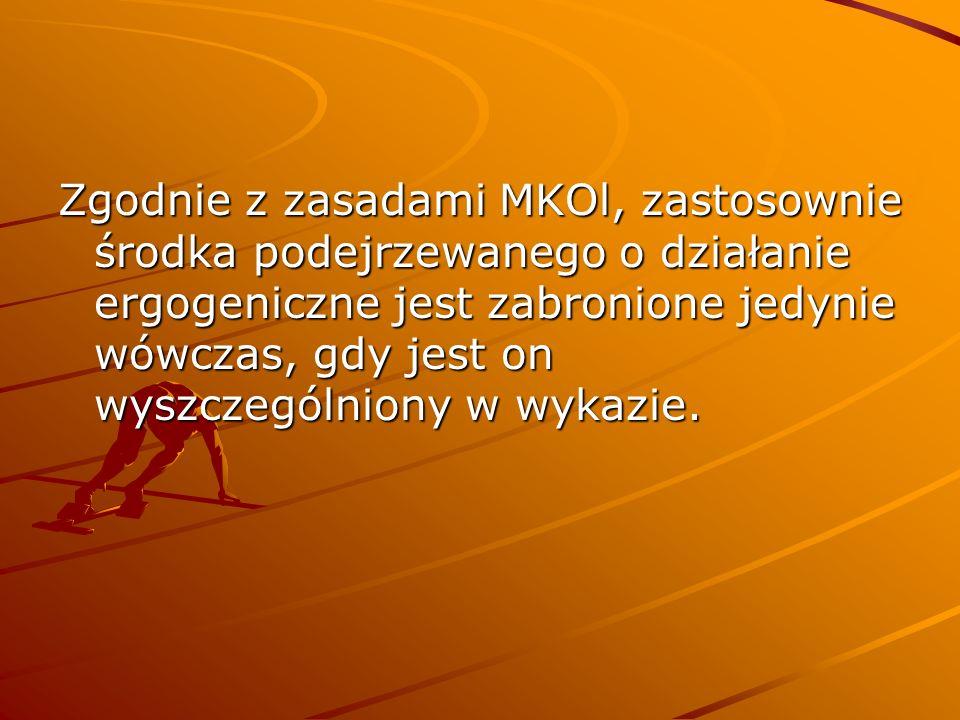 Zgodnie z zasadami MKOl, zastosownie środka podejrzewanego o działanie ergogeniczne jest zabronione jedynie wówczas, gdy jest on wyszczególniony w wykazie.