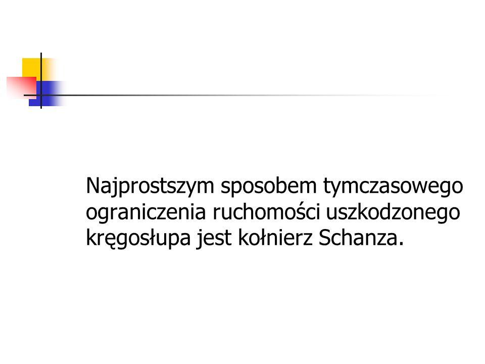 Najprostszym sposobem tymczasowego ograniczenia ruchomości uszkodzonego kręgosłupa jest kołnierz Schanza.
