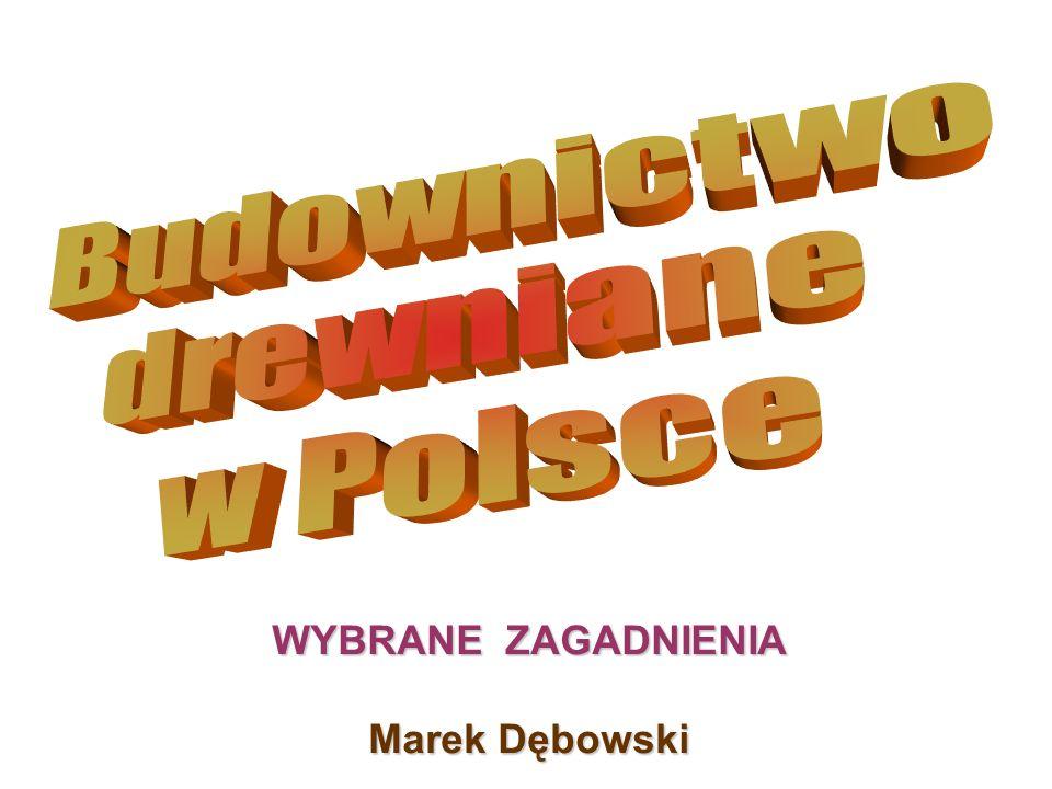 Budownictwo drewniane w Polsce WYBRANE ZAGADNIENIA Marek Dębowski