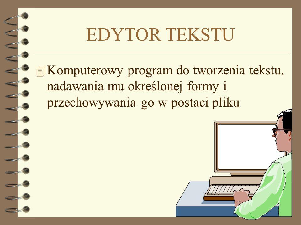 EDYTOR TEKSTU Komputerowy program do tworzenia tekstu, nadawania mu określonej formy i przechowywania go w postaci pliku.