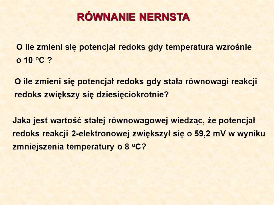 RÓWNANIE NERNSTA O ile zmieni się potencjał redoks gdy temperatura wzrośnie. o 10 oC